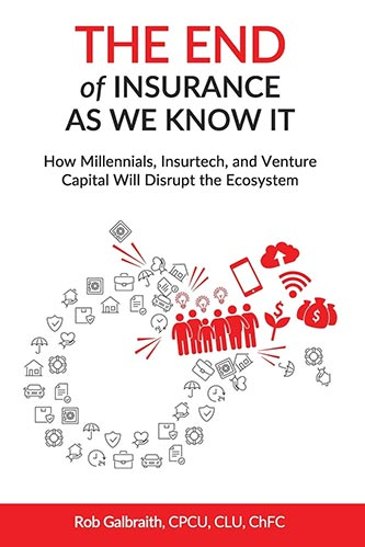 The End of Insurance As We Know It: How Millennials, Insurtech, and Venture Capital Will Disrupt the Ecosystem by Rob Galbraith book