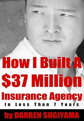How I Built A $37 Million Insurance Agency In Less Than 7 Years by Darren Sugiyama book